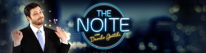 THE NOITE COM DANILO GENTILI.